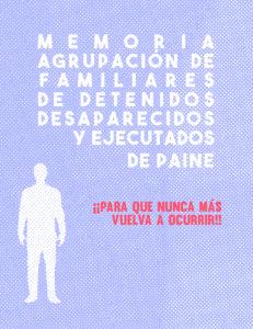 Memoria de la Agrupación de Familiares de Detenidos Desaprecidos y Ejecutados de Paine ¡¡¡Para que nunca más vuelva a ocurrir!!!