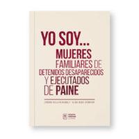"""Lanzada la segunda edición de """"Yo soy…Mujeres familiares de detenidos desaparecidos y ejecutados de Paine"""""""