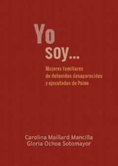 Libro: Yo soy... Mujeres familiares de detenidos desaparecidos y ejecutados de Paine